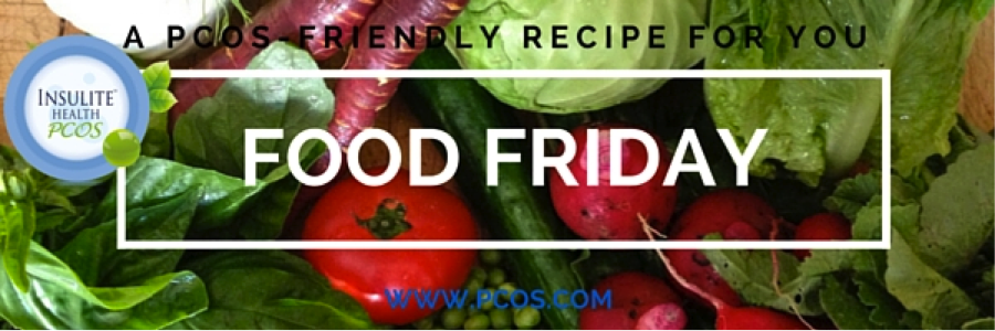 Food Friday - PCOS Friendly Recipes