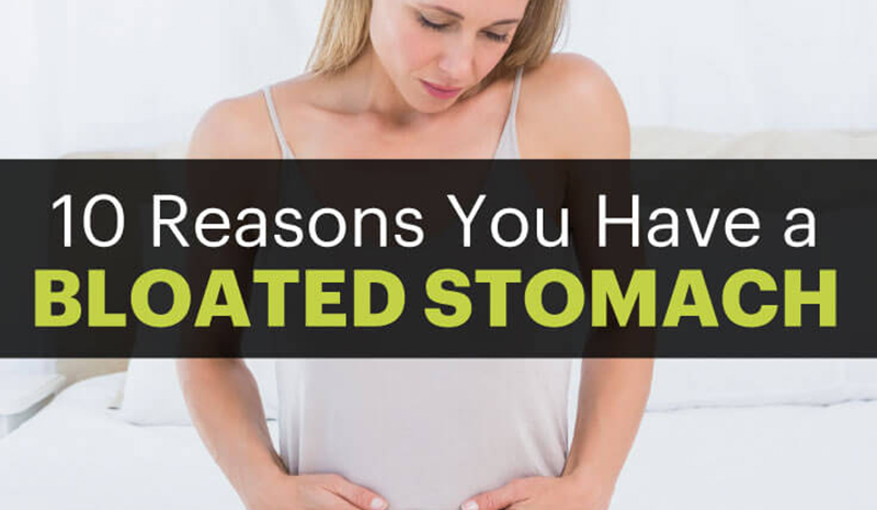 Always Have A Bloated Stomach? Here's 10 Reasons Why